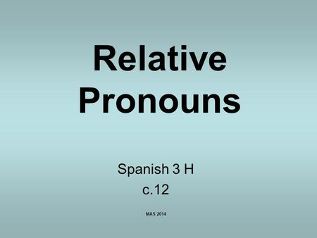 Relative Pronouns Spanish 3 H c.12 MAS 2014. Definition: A Pronoun is a word that that the place of a noun. A Relative pronoun is an word or expression.