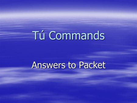Tú Commands Answers to Packet.  1) desayuna  2) come  3) evita  4) bebe  5) pide  6) compra GPA Sheet 1.
