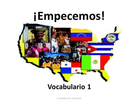 ¡Empecemos! Vocabulario 1 Created by: Sra. Chadwick.