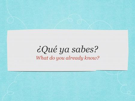¿Qué ya sabes? What do you already know?. ¿Cómo se dice hi en español?
