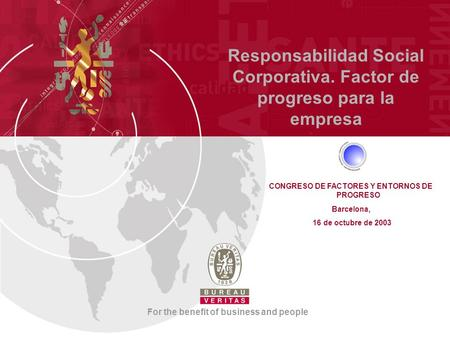 Responsabilidad Social Corporativa. Factor de progreso para la empresa For the benefit of business and people CONGRESO DE FACTORES Y ENTORNOS DE PROGRESO.