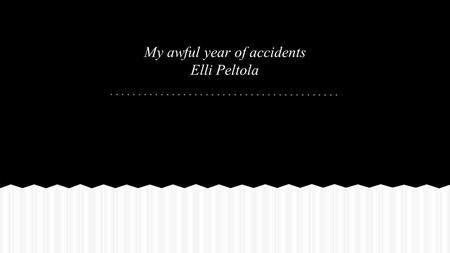 My awful year of accidents Elli Peltola. te January Tengo tos y estornudo! Quédate en cama y tomate este jarabe.