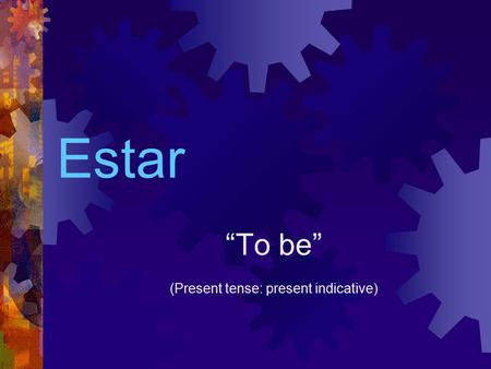 "Estar ""To be"" (Present tense: present indicative)."