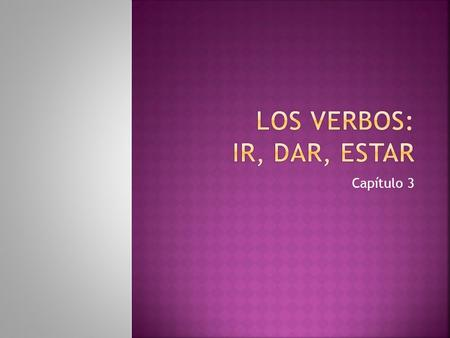 Capítulo 3.  The verb ir is an irregular verb.  It follows the same pattern as an –ar verb conjugation except in the yo form even though it is an –ir.