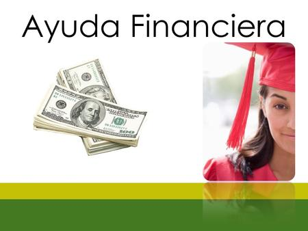 Ayuda Financiera. Jasmin Cartagena Program Manager Jenny Choc Program Coordinator.