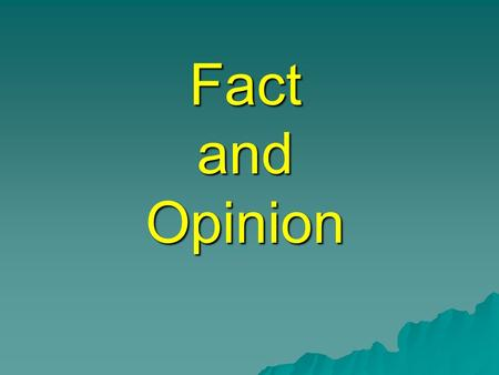 Fact and Opinion. What is a fact?  A fact is something you can prove by….. Seeing it looking it up.
