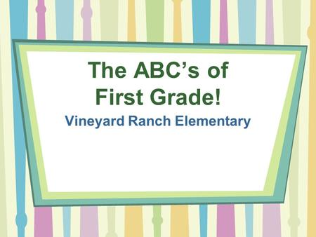 The ABC's of First Grade! Vineyard Ranch Elementary.