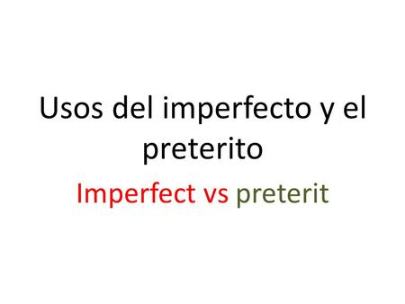 Usos del imperfecto y el preterito Imperfect vs preterit.