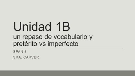 Unidad 1B un repaso de vocabulario y pretérito vs imperfecto