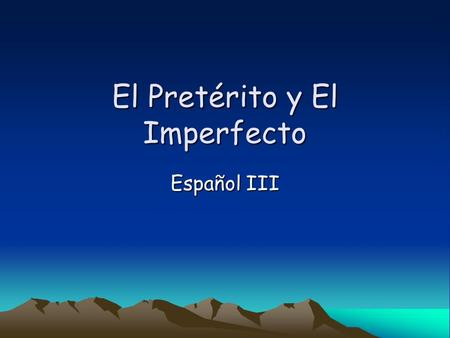 El Pretérito y El Imperfecto Español III. In Spanish two past tenses are used. How do we know when to use the preterite tense and when to use the imperfect.