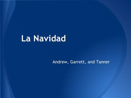 La Navidad Andrew, Garrett, and Tanner. La Navidad is celebrated throughout Latin America, Spain, and South America. Where is it celebrated?