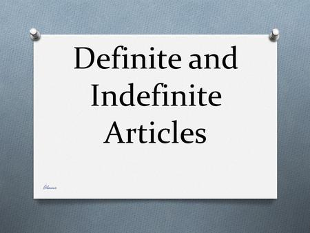"Definite and Indefinite Articles Álamo. Definite Articles O (In English, ""the"") are used with nouns to indicate specific persons, places, or things. Álamo."