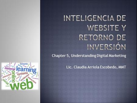Chapter 5, Understanding Digital Marketing Lic. Claudia Arriola Escobedo, MMT.