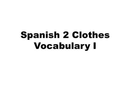 Spanish 2 Clothes Vocabulary I. 1. Él lleva una__________ floreada con una camisa floreada.