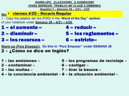 "Word of the day (Palabra del día) : 1 - Copy the palabra del día (PDD) in the ""Word of the Day"" section of your notebook under Semana 38 – 4/21 – 4/25."