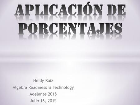 Heidy Ruiz Algebra Readiness & Technology Adelante 2015 Julio 16, 2015.