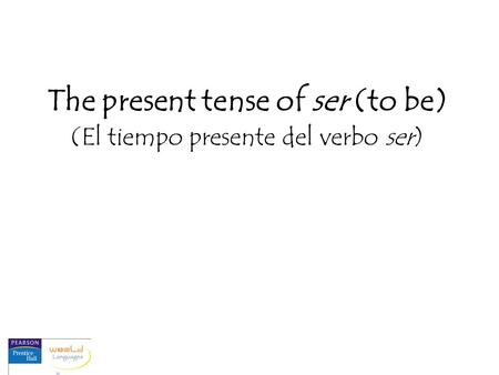 The present tense of ser (to be) (El tiempo presente del verbo ser)