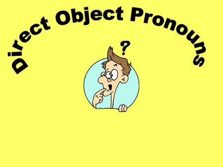 A direct object is the person/object that directly receives the action of the verb.