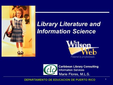1 Library Literature and Information Science Marie Flores, M.L.S. Caribbean Library Consulting Information Services DEPARTAMENTO DE EDUCACION DE PUERTO.