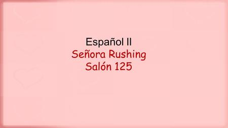 Español II Señora Rushing Salón 125. Hoy es martes, el 25 de agosto de 2015. 1.Why are you taking Spanish? 2.How often will you have quizzes or tests?