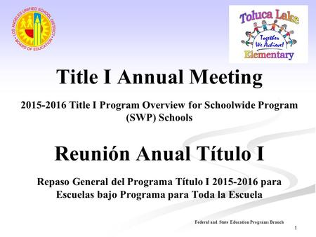 Title I Annual Meeting 2015-2016 Title I Program Overview for Schoolwide Program (SWP) Schools Reunión Anual Título I Repaso General del Programa Título.
