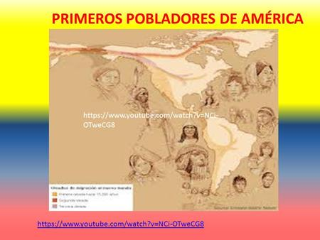 PRIMEROS POBLADORES DE AMÉRICA https://www.youtube.com/watch?v=NCi- OTweCG8.