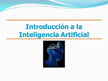 Introducción a la Inteligencia Artificial. Como se compone la Inteligencia Artificial.