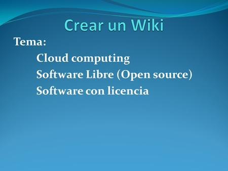 Tema: Cloud computing Software Libre (Open source) Software con licencia.