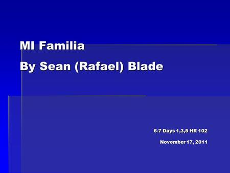 MI Familia By Sean (Rafael) Blade 6-7 Days 1,3,5 HR 102 November 17, 2011.