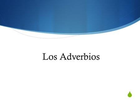 Los Adverbios Los Adverbios.