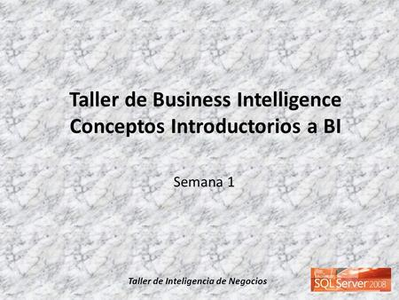 Taller de Business Intelligence Conceptos Introductorios a BI