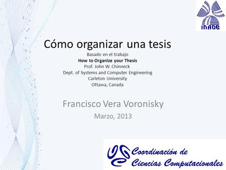 Cómo organizar una tesis Basado en el trabajo How to Organize your Thesis Prof. John W. Chinneck Dept. of Systems and Computer Engineering Carleton University.
