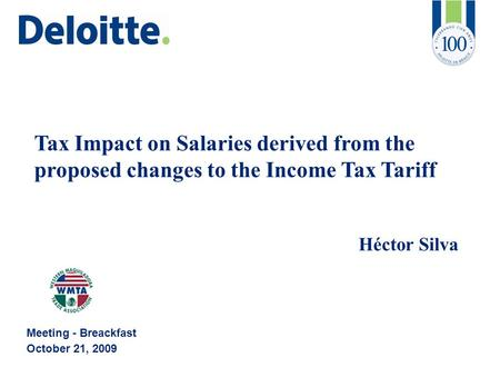 Tax Impact on Salaries derived from the proposed changes to the Income Tax Tariff Héctor Silva Meeting - Breackfast October 21, 2009.