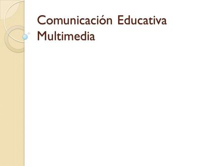 Comunicación Educativa Multimedia