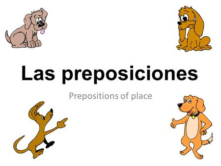 Las preposiciones Prepositions of place.