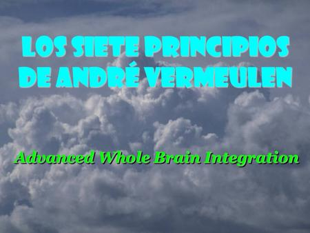 Advanced Whole Brain Integration Advanced Whole Brain Integration Advanced Whole Brain Integration Los Siete Principios de André Vermeulen.