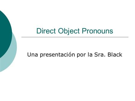 Direct Object Pronouns Una presentación por la Sra. Black.