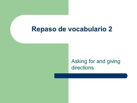 Repaso de vocabulario 2 Asking for and giving directions.