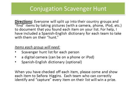 "Conjugation Scavenger Hunt Directions: Everyone will split up into their country groups and ""find"" items by taking pictures (with a camera, phone, iPod,"