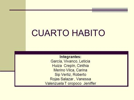 CUARTO HABITO Integrantes: García, Vivanco, Leticia
