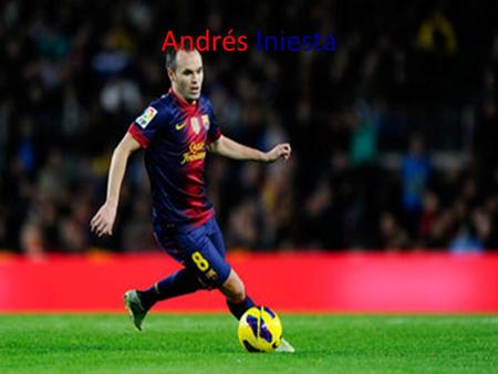 Andrés Iniesta. BIO Soy de Andrés Iniesta. Él es de Albacete. Iniesta joined Barcelona at the age of 12. He has played for Barcelona since then. Om recent.