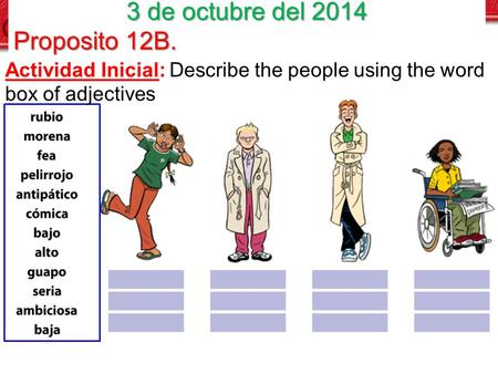 Actividad Inicial: Describe the people using the word box of adjectives 3 de octubre del 2014 Proposito 12B.
