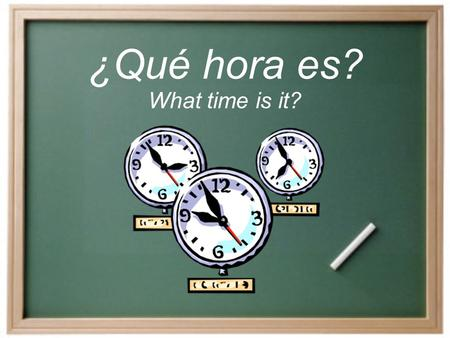 ¿Qué hora es? What time is it? ¿Cómo decimos la hora en español?  Es la _______. Es is use for 1 o'clock only.  Son las ______. Son is used with all.