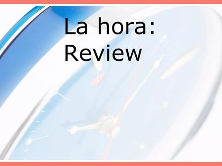 La hora: Review. 1. Phrases related to telling time in Spanish are: a.¿Qué hora es?= What time is it? b.Son las + hour = It is… (used for every hour except.