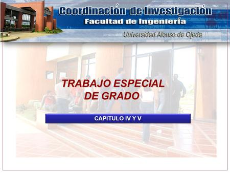 TRABAJO ESPECIAL DE GRADO TRABAJO ESPECIAL DE GRADO CAPITULO IV Y V.