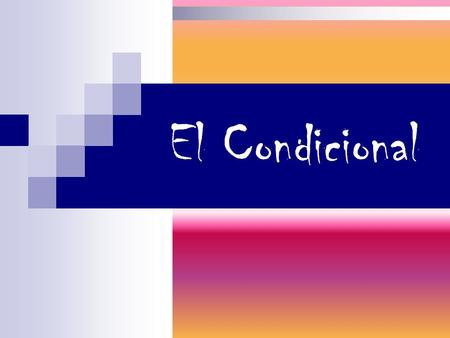 El Condicional. El condicional: USES To talk about what you could, or would do, use the conditional tense. The conditional helps you to talk about what.