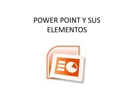 POWER POINT Y SUS ELEMENTOS