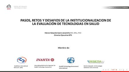Www.iets.org.c o Miembro de: International Network of Agencies for Health Technology Assessment Guidelines International Network - (GIN) Red de Evaluación.