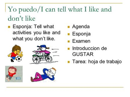 Yo puedo/I can tell what I like and don't like Esponja: Tell what activities you like and what you don't like. Agenda Esponja Examen Introduccion de GUSTAR.