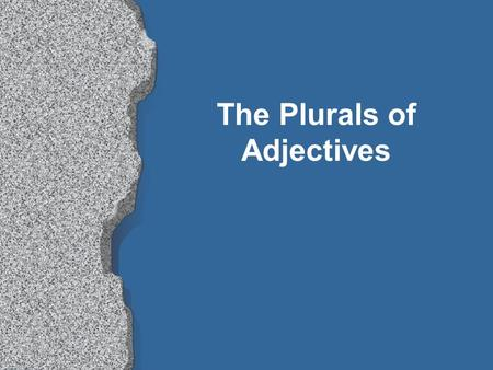 The Plurals of Adjectives Adjectives agree with a noun in: GENDER ( masculine or feminine ) NUMBER ( singular or plural )